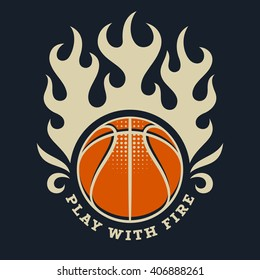 Athletic T-shirt graphics / Vintage Sport Illustration /  Athletic Motivational Quote / Basketball Team Emblem / Play with Fire