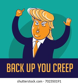 AUGUST 24, 2017: Back up you creep Donald Trump illustrative editorial cartoon. EPS 10 vector.