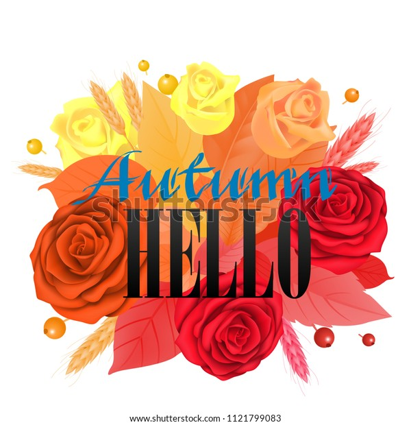 Autumn hello lettering with bright roses. Greeting inscription with colorful flowerheads, leaves and wheats. Illustration with lettering can be used for banner, posters and leaflets