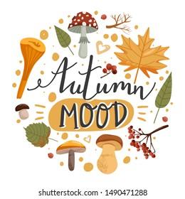 "Autumn illustration. Stylish typography slogan design ""Autumn mood"" sign. Various types of mushrooms, leafs, branch, rowan and hearts. Circle shape composition."