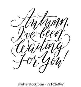 """""""Autumn, I've been Waiting for You!"""" Hand Written Lettering. Vector Unique Calligraphy."""