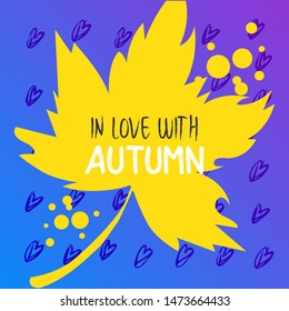 Autumn leaves with text on a hand drawn background. Abstract template. Bright flat fall leaves. Poster, card, label, banner design. In love with autumn typography quote. Vector illustration