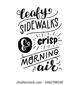 Autumn mood lettering inscription Leafy Sidewalks And Crisp Morning Air. Seasonal saying hand drawn with different fonts. Ink handwriting, decorative elements. Vector composition with seasonal text