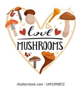"Autumn mood. Stylish typography slogan design ""Love mushrooms"" sign. Various types of mushrooms, rowan and hearts. Heart shape composition. Vector."