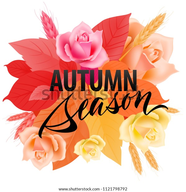 Autumn season lettering with colorful leaves. Modern creative inscription with gradient on leaves, roses and wheats. Illustration with lettering can be used for banner, posters and leaflets