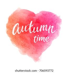 Autumn time. Greeting card with hand lettering text on rainbow abstract watercolor heart shaped grunge background. Decoration for seasons fall design. Font vector illustration. EPS10.
