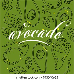 Avocado lettering with hand-drawn ingredients and leafs. Avocado in line art style on green background. Design with avocado texture for the package, poster, cards or logo design.