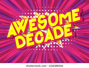 Awesome Decade - Vector illustrated comic book style phrase on abstract background.