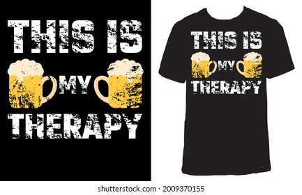 """Awesome T-shirt Design with Quote """"This is my therapy """". Typography modern T-shirt design with simple text. Beer lover t shirt design."""
