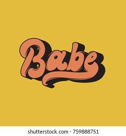 Babe. Vector handwritten lettering. Template for card, poster, banner, print for t-shirt, badge, logotype.