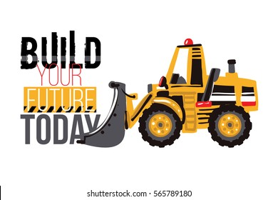 Baby boy t-shirt design. Bulldozer tractor and build your future today label. Road, building machinery. Vector isolated decoration for children's room, birthday invitations, website, mobile app.