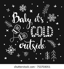 Baby its cold ouside handwritten and hand drawn typographic black and white text poster