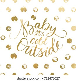 Baby its cold outside. Brush lettering typography. Handwriting text design. Handdrawn lettering card.