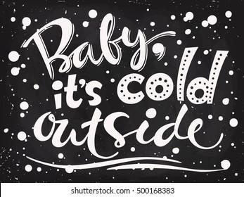Baby it's cold outside. Christmas motivational poster. Blackboard lettering. Chalkboard design.