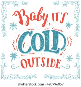 Baby it's cold outside. Christmas romantic typography. Hand-lettering greeting card with hand drawn frame isolated on white background