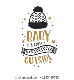 Baby its cold outside christmas typography. Winter season holidays related hand drawn lettering inscription quote print. Christmas design decorative elements. Vector illustration.