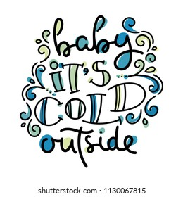 Baby it is cold outside. Colorful lettering phrase isolated on white background. Design element for print, t-shirt, poster, card, banner. Vector illustration