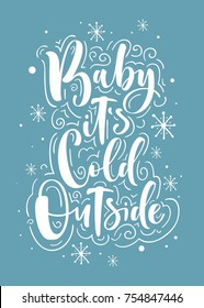 Baby, it's cold outside. Greeting card or posters with calligraphy. Vector illustration.
