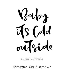 Baby, it's cold outside. Hand drawn vector lettering for christmas design.