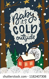 Baby its Cold Outside hand lettering. Hand drawn illustration of the winter scene with cute house in a snowy forest.