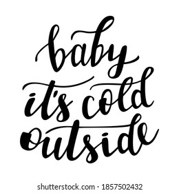 Baby its cold outside hand lettering for Christmas and all winter holidays season quotes and phrases for cards, banners, posters, cup, pillow case and clothes design.