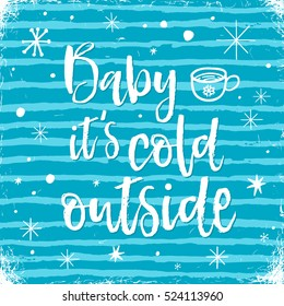 Baby its cold outside, hand lettering winter greeting card