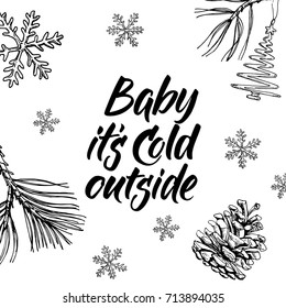 Baby it's cold outside! Hand written lettering and hand drawn christmas doodle.