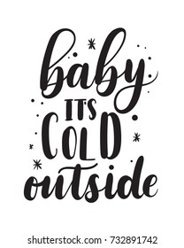 Baby its cold outside romantic lettering. Winter calligraphy quote. Hand drawn inspirational phrase. Modern lettering art for poster, greeting card, t-shirt.