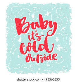 Baby, it's cold outside. Romantic winter phrase for greeting cards and posters. Brush lettering, red words on blue frosty background