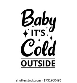 Baby its cold outside - text word Hand drawn Lettering card. Modern brush calligraphy t-shirt Vector illustration.inspirational design for posters, flyers, invitations, banners backgrounds .