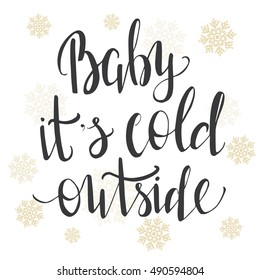 """""""Baby, it's cold outside."""" Typical Christmas phrase. Modern hand lettering"""