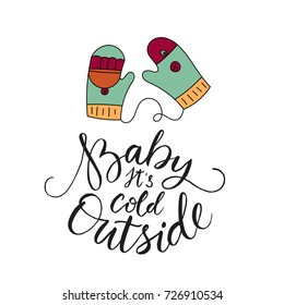 Baby its cold outside. Vector Christmas card with hand lettering and winter illustration.