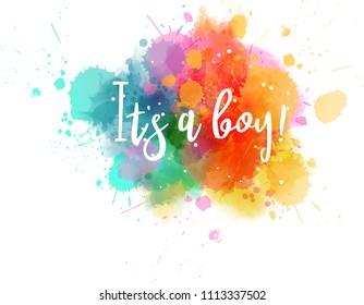 Baby gender reveal concept illustration. Watercolor imitation multicolored splash blot.  It's a boy.