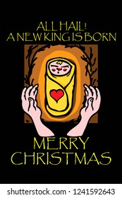 Baby Jesus in a crib with the greeting: All Hail! A new king is born, hand drawn vector illustration.