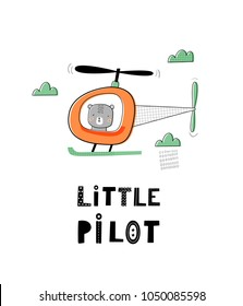 Baby print with bear in helicopter: little pilot. Hand drawn graphic for typography poster, card, label, flyer, baby wear, nursery.  Scandinavian style. Black, green, orange. Vector illustration