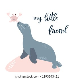 Baby print with cute seal and crab: my little friend. Hand drawn graphic for poster, card, label, flyer, page, banner, baby wear, nursery. Scandinavian style. Vector illustration