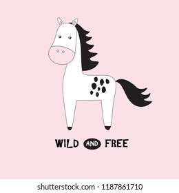 Baby print with horse: Wild and free. Hand drawn graphic for poster, card, label, flyer, page, banner, baby wear, nursery. Scandinavian style. Vector illustration