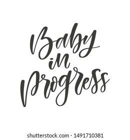 Baby in progress hand drawn quote, isolated on white background. Handwritten pregnancy phrase, vector t-shirt design, card template
