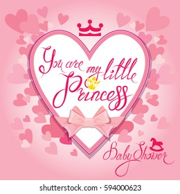 Baby Shower with heart and crown on pink background. Calligraphic text You are my little princess. Congratulations on the birth of girl.