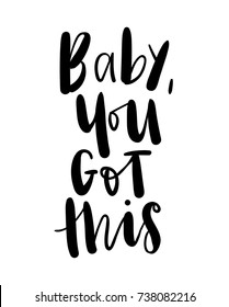 Baby you got this inspirational quote. Vector illustration