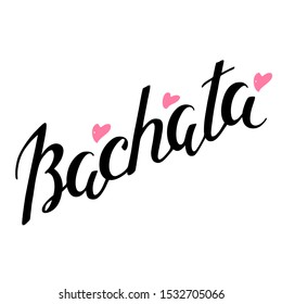 Bachata. Hand written lettering decorated with hearts. Can be used for logo, ad, invitation or t-short print. Vector 8 EPS.
