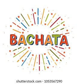 Bachata vector logotype. Coloflul sunshine elements. Poster for dance party, cards, banners, t-shirts, dance studio.