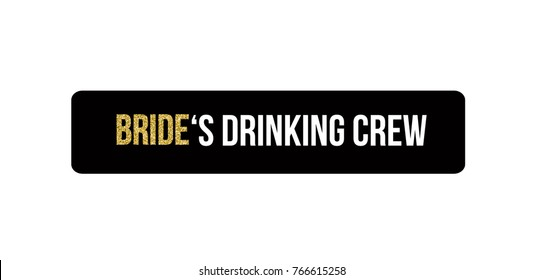 Bachelorette party, hen party, bridal shower photo booth props, card, banner or poster graphic design lettering vector element. Bride's drinking crew