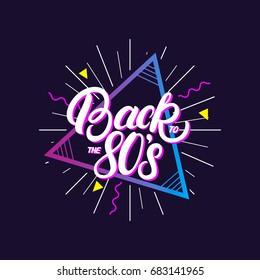 Back to the 80's hand written lettering poster. Retro vintage colorful background. Eighties graphic banner. Apparel design for tee print. Vector illustration.