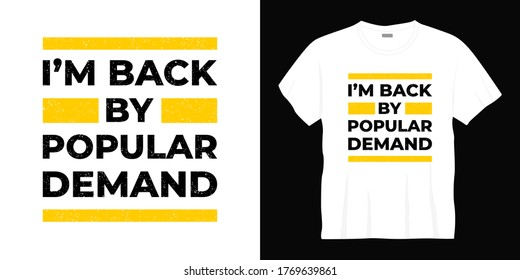 i'm back by popular demand typography t-shirt design. Ready to print for apparel, poster, illustration. Modern, simple, lettering t shirt vector.