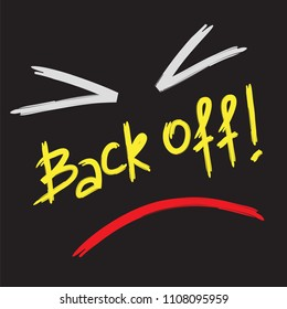 Back off! - emotional handwritten quote, American slang, urban dictionary. Print for poster, t-shirt, bag, logo,  postcard, flyer, sticker, sweatshirt, cups. Simple funny original vector