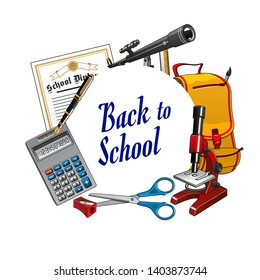 Back to school lettering and frame with stationery items. Certificate or diploma, spyglass telescope, backpack with paint brush, microscope and scissors. Pencil sharpener and calculator, fountain pen