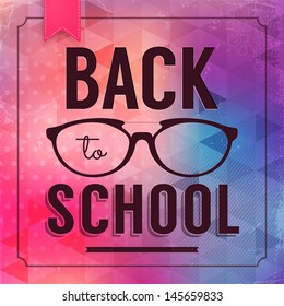 Back to school poster with text and glasses on geometrical background. Vector illustration