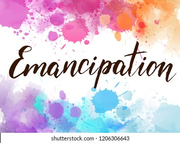 Background with colorful watercolor imitation splash blots frame. Emancipation - handwritten modern calligraphy text.