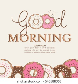 Background with hand drawn colorful donuts. Backdrop with food icons and english text. Good morning, poster design. Decorative illustration with set of confectionery, bakery products